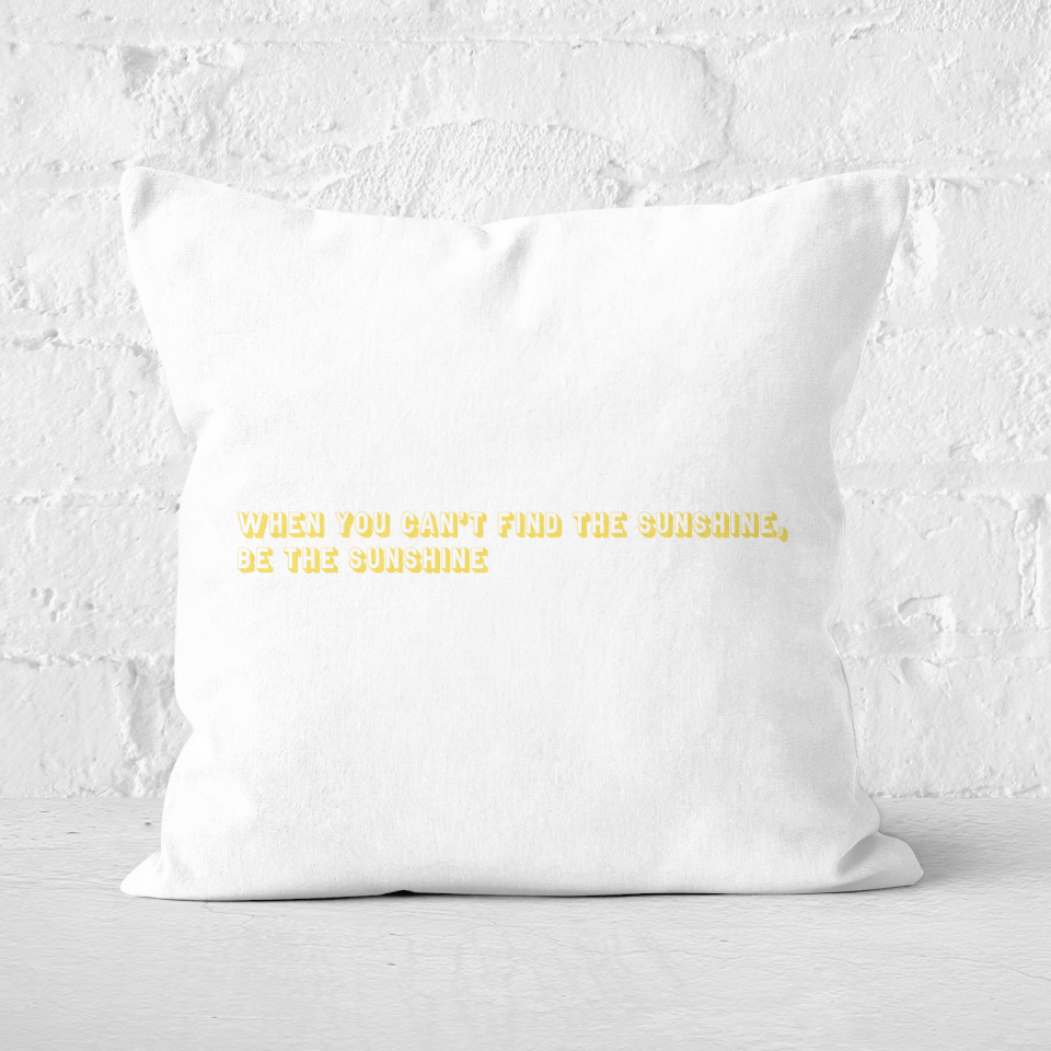 When You Cant Find The Sunshine, Be The Sunshine Square Cushion - 60x60cm - Soft Touch von CALM/ZEN/YOGA