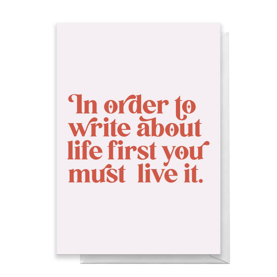 In Order To Write About Life First You Must Live It Greetings Card - Large Card von Quotes Product Specific