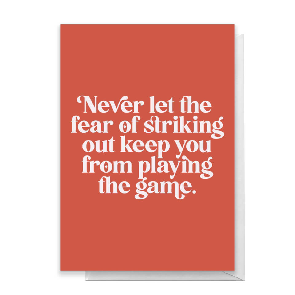 Never Let The Fear Of Striking Out Keep You From Playing The Game Greetings Card - Large Card von Quotes Product Specific
