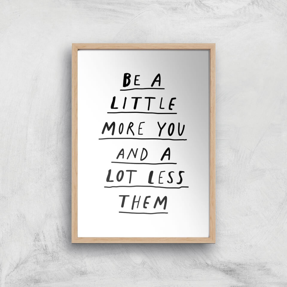 The Motivated Type Be A Little More You And A Lot Less Them Giclee Art Print - A3 - Wooden Frame von The Motivated Type