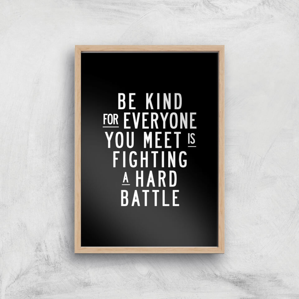 The Motivated Type Be Kind For Everyone You Meet Is Fighting A Hard Battle Giclee Art Print - A4 - Wooden Frame von The Motivated Type