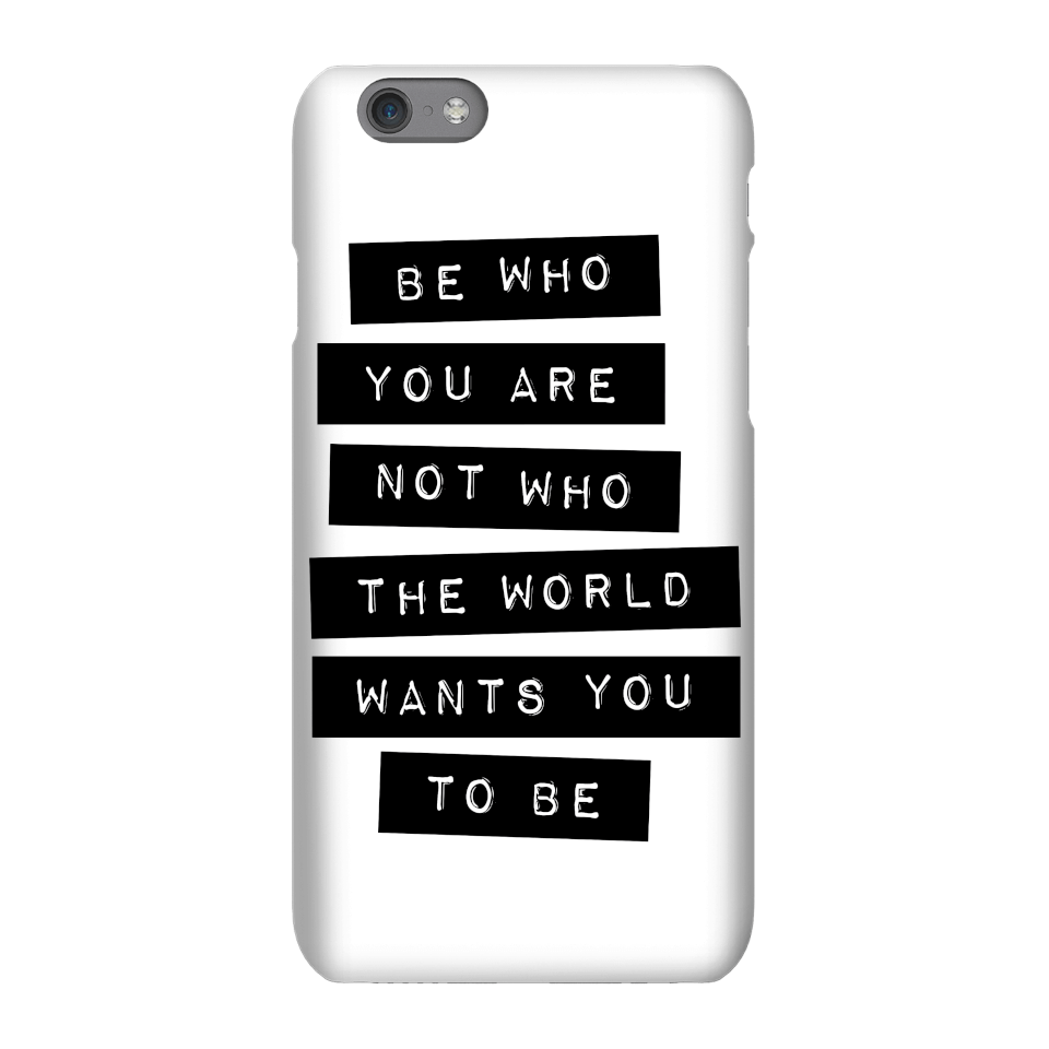 The Motivated Type Be Who You Are Not Who The World Wants You To Be Phone Case for iPhone and Android - Samsung S6 Edge - Snap Hülle Glänzend von The Motivated Type