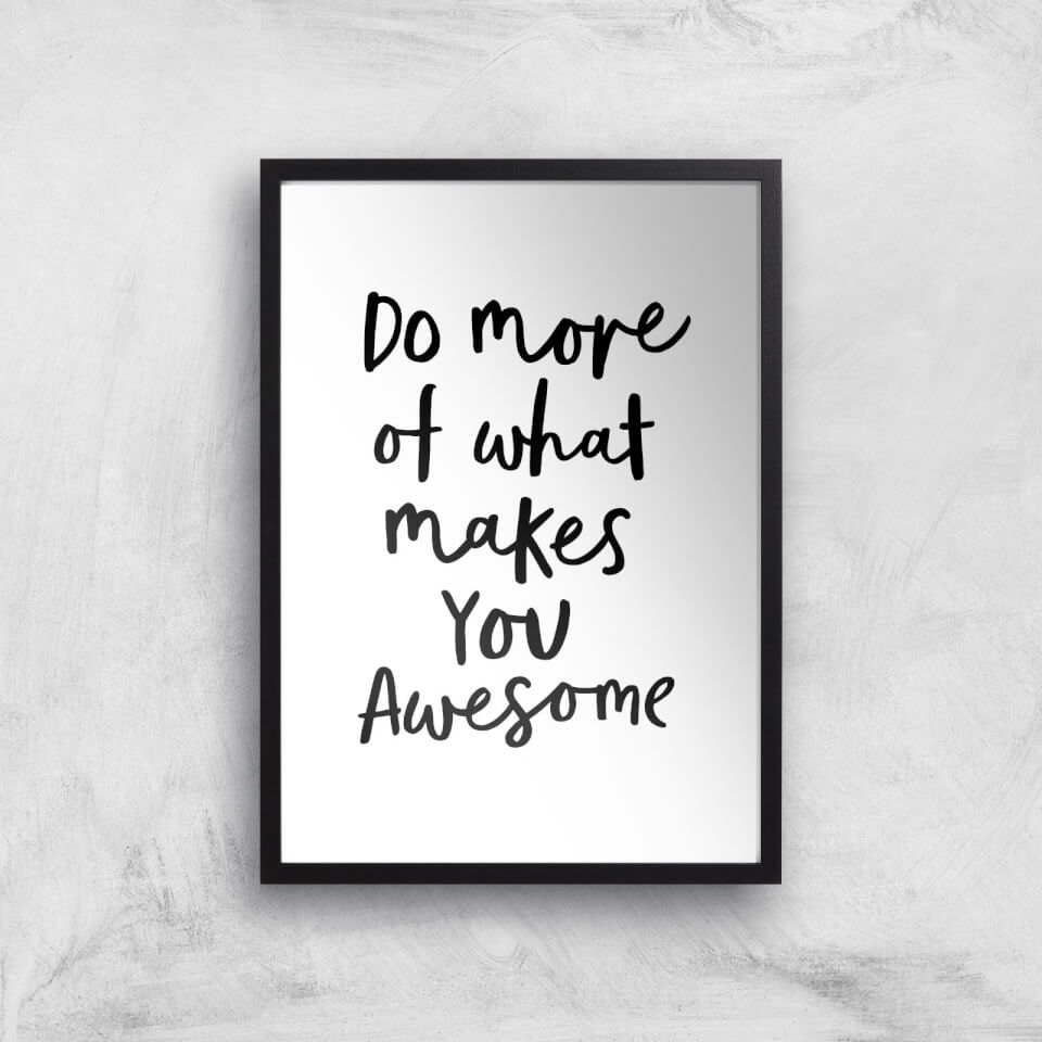The Motivated Type Do More Of What Makes You Awesome B Giclee Art Print - A3 - Black Frame von The Motivated Type