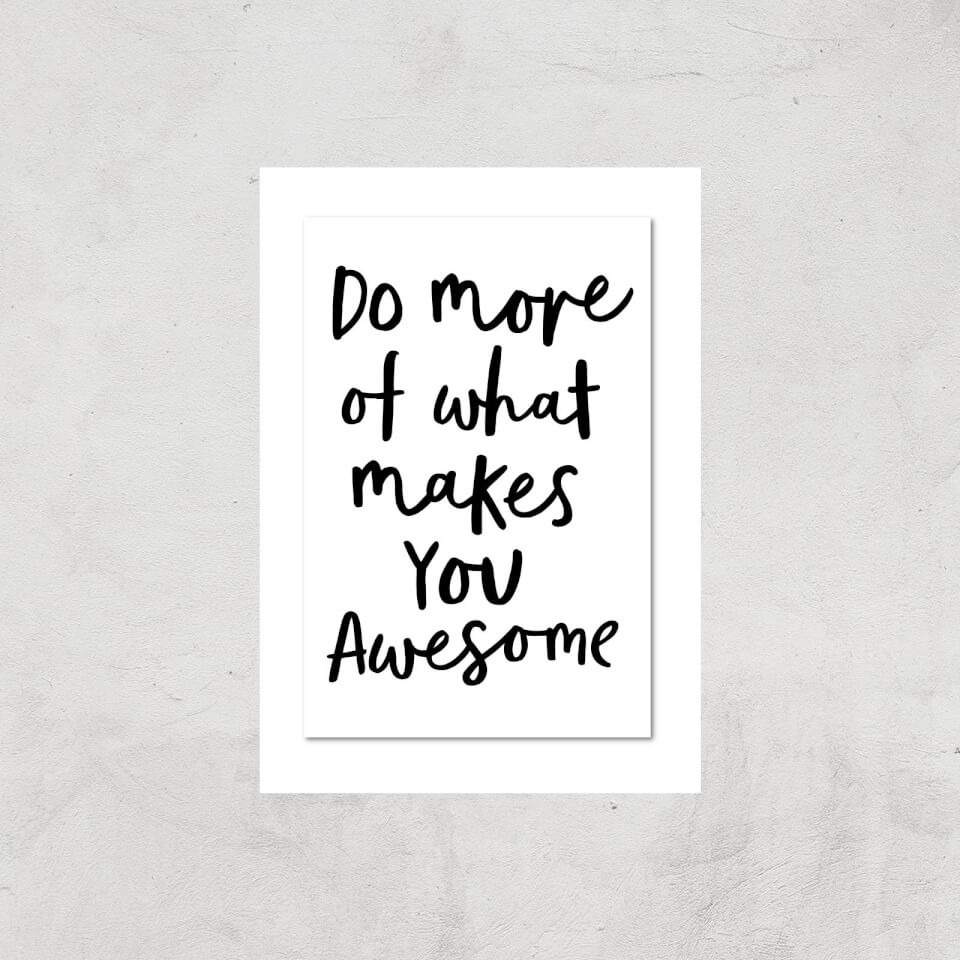 The Motivated Type Do More Of What Makes You Awesome B Giclee Art Print - A4 - Print Only von The Motivated Type
