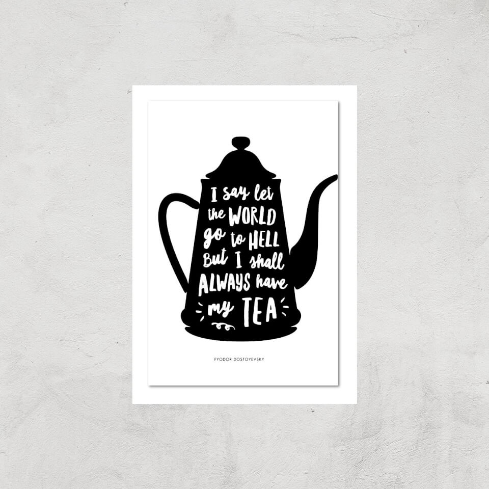 The Motivated Type I Say Let The World Go To Hell But I Shall Always Have My Tea Giclee Art Print - A2 - Print Only von The Motivated Type