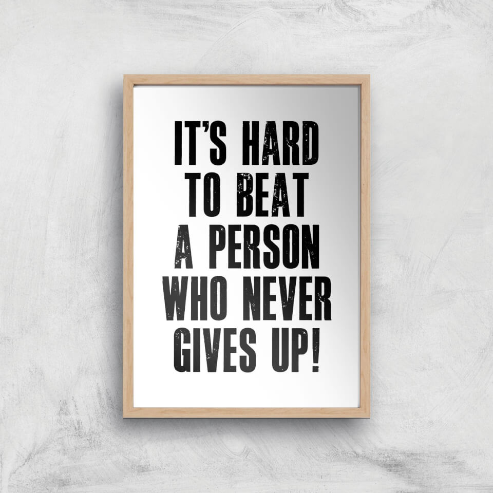 The Motivated Type It's Hard To Beat A Person Who Never Gives Up Giclee Art Print - A2 - Wooden Frame von The Motivated Type