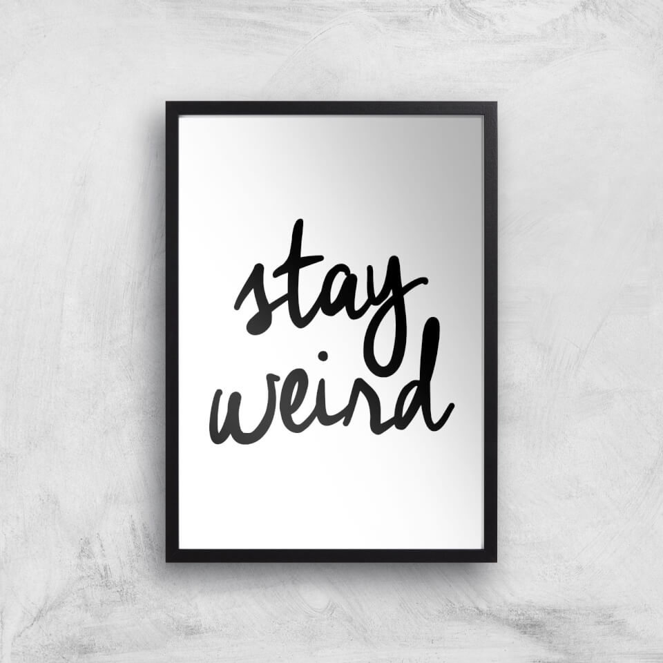 The Motivated Type Stay Weird Giclee Art Print - A3 - Black Frame von The Motivated Type